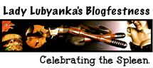 Lady Lubyanka's Blogfestness - Food, Floggage, And Rubber Chickens - Celebrating The Spleen.
